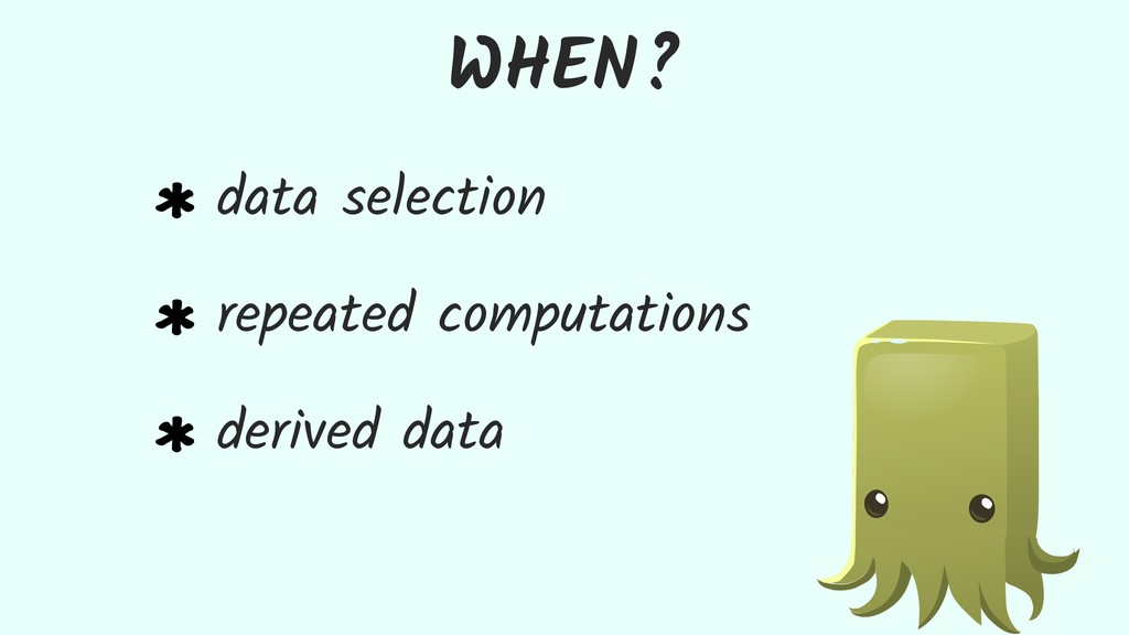 WHEN? data selection repeated computations deri...
