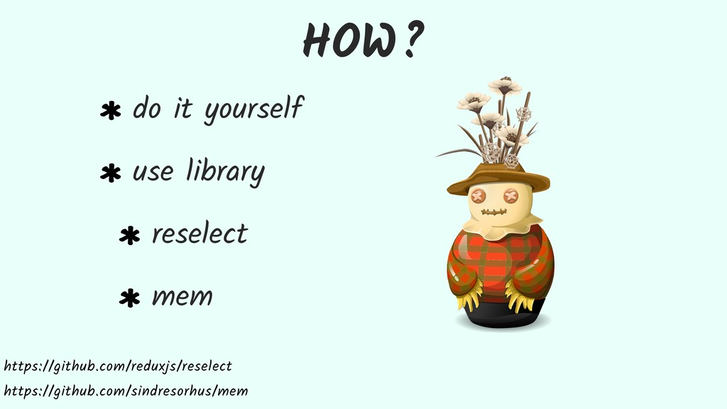 HOW? do it yourself use library reselect mem ht...