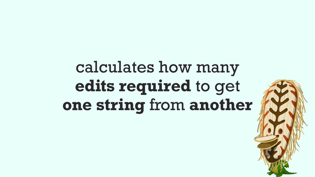 calculates how many edits required to get one s...