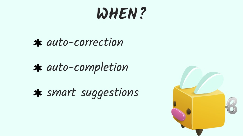 WHEN? auto-correction auto-completion smart sug...