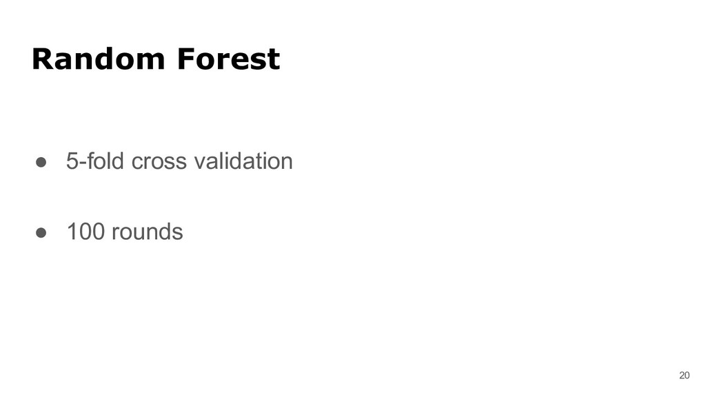 Random Forest ● 5-fold cross validation ● 100 r...