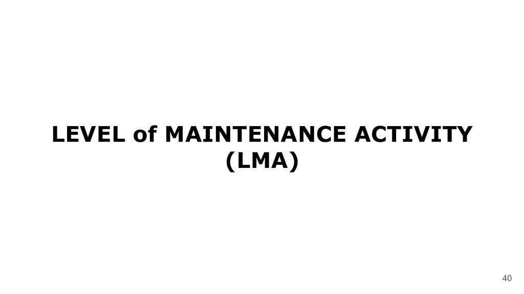 LEVEL of MAINTENANCE ACTIVITY (LMA) 40