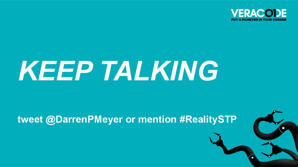 KEEP TALKING tweet @DarrenPMeyer or mention #Re...
