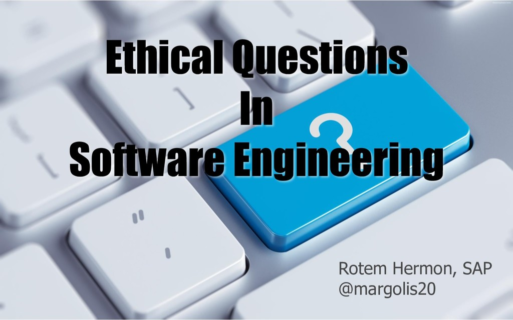 Ethical Questions In Software Engineering Rotem...