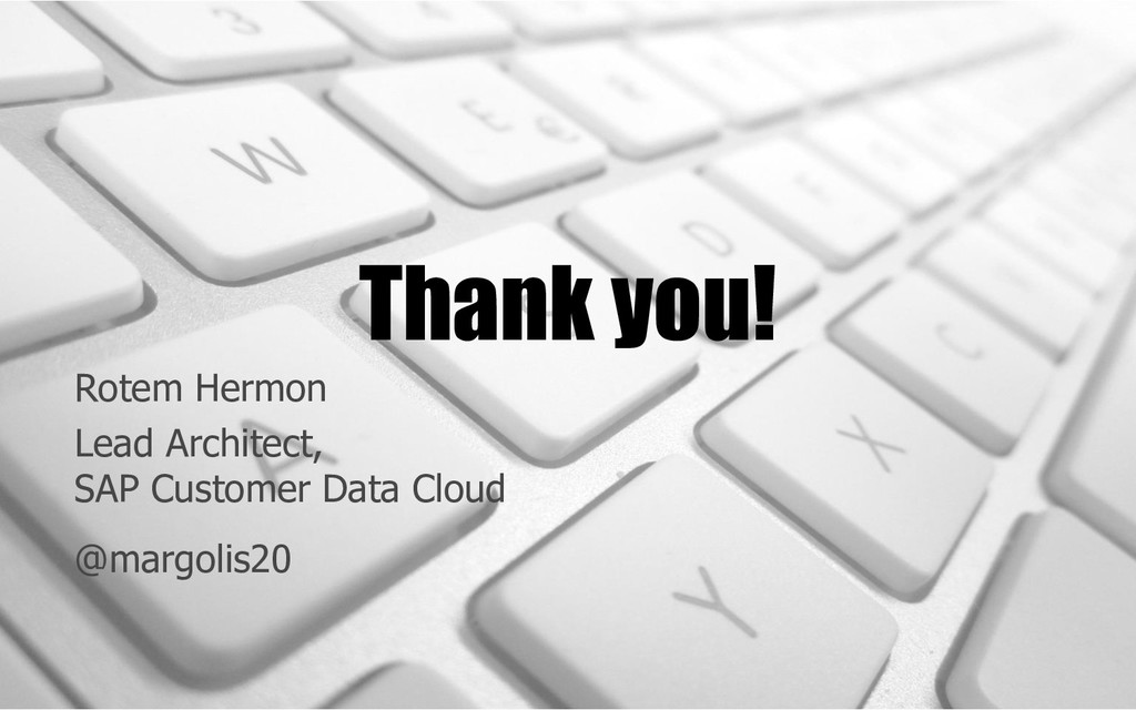 Thank you! Rotem Hermon Lead Architect, SAP Cus...