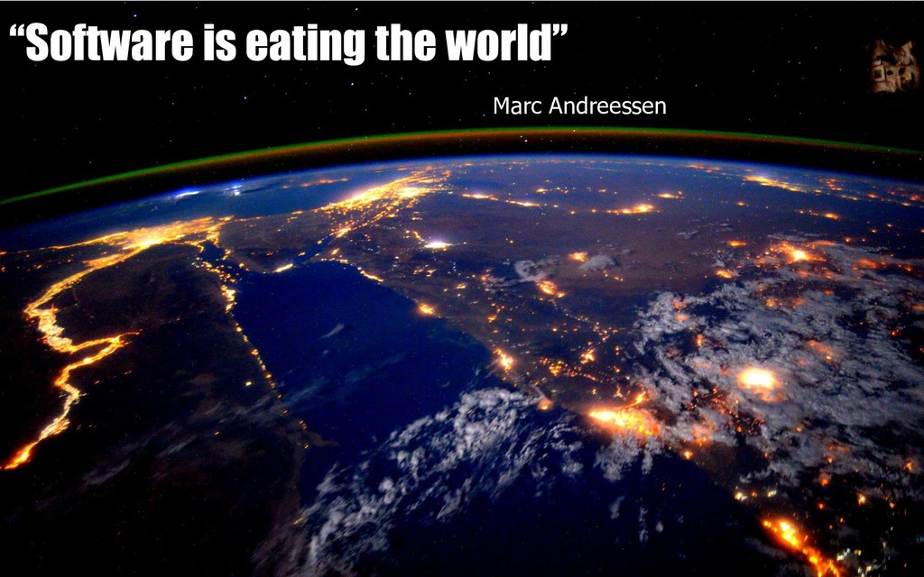 """Software is eating the world"" Marc Andreessen"