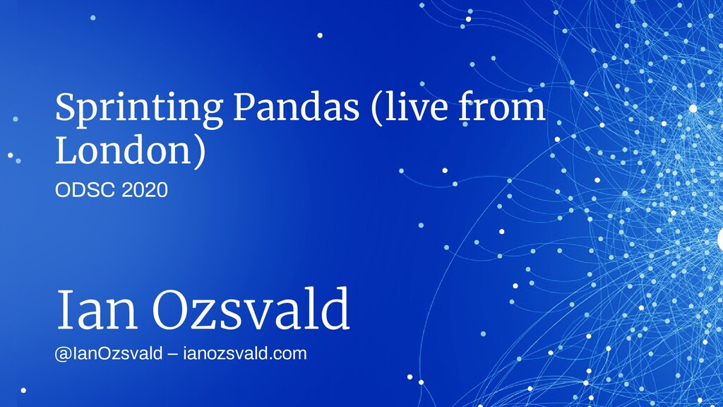 Sprinting Pandas (live from London) @IanOzsvald...