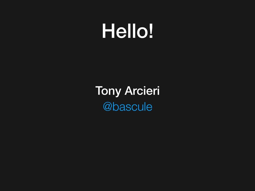 Tony Arcieri Hello! @bascule