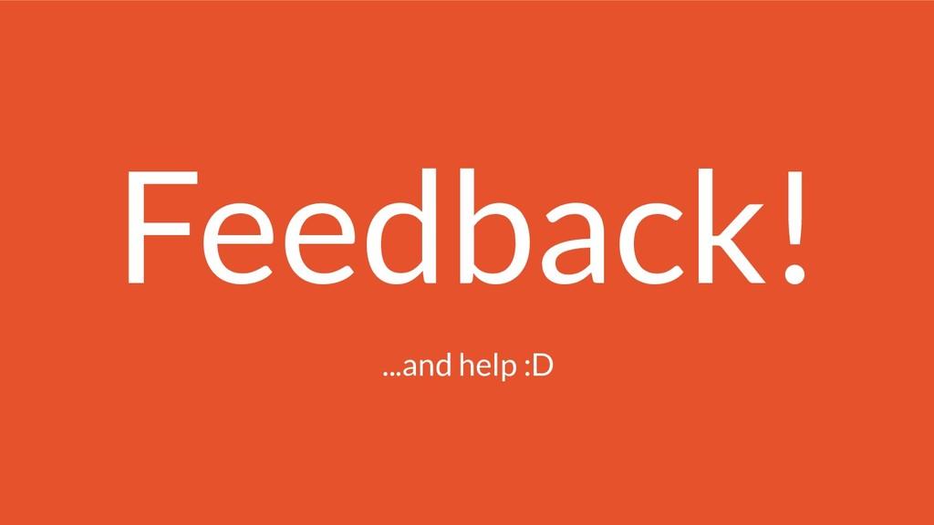 Feedback! ...and help :D