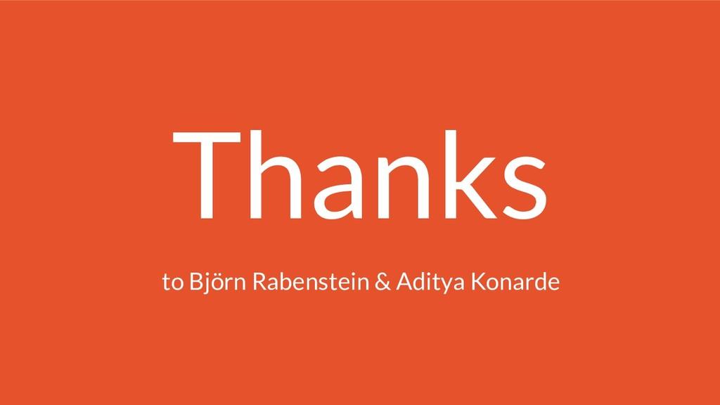Thanks to Björn Rabenstein & Aditya Konarde