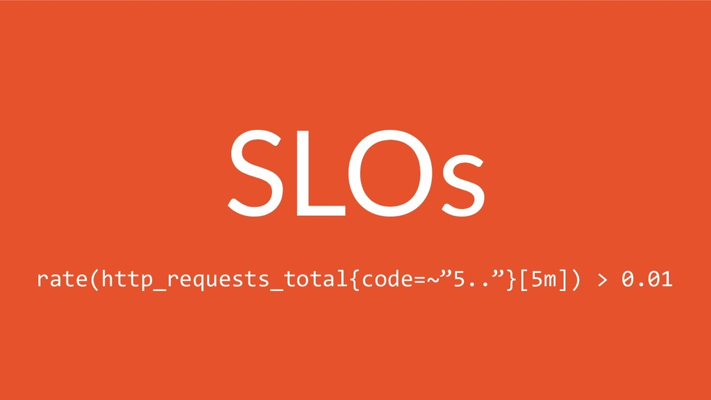 """SLOs rate(http_requests_total{code=~""""5..""""}[5m])..."""