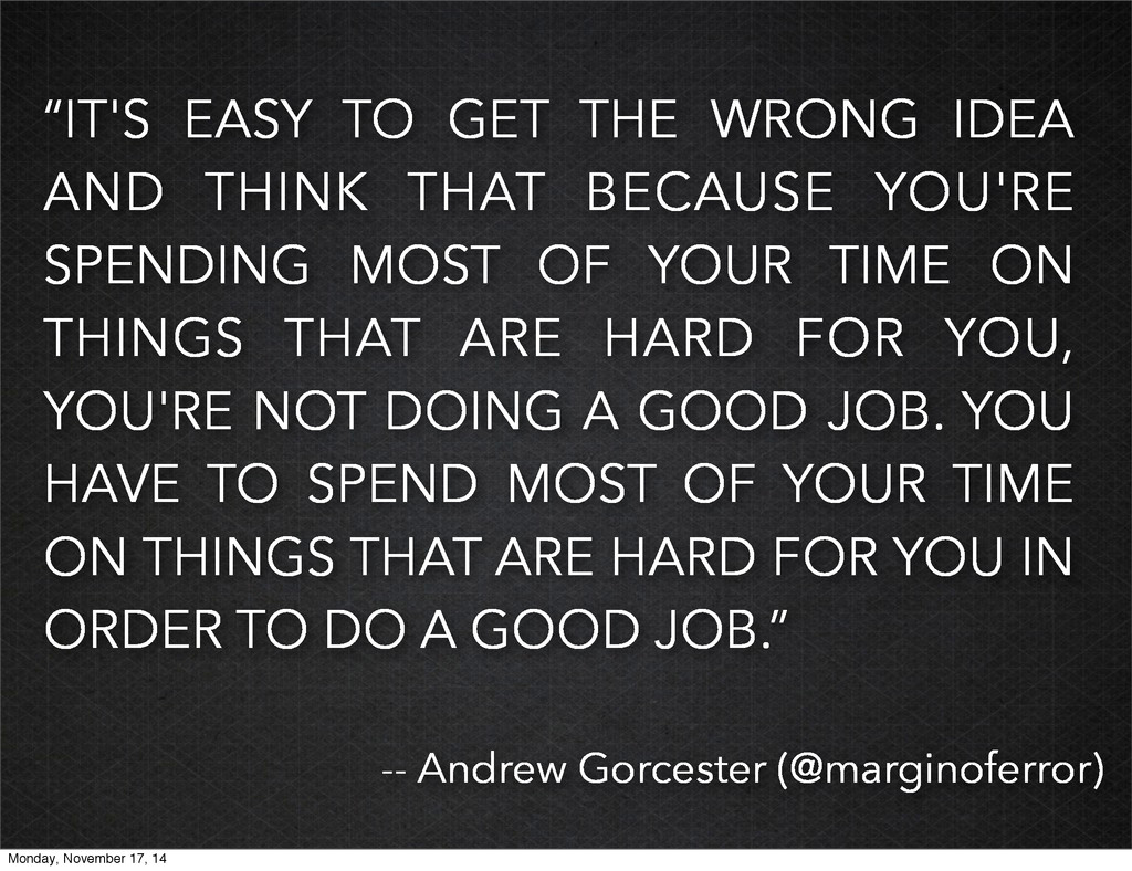 """""""IT'S EASY TO GET THE WRONG IDEA AND THINK THAT..."""