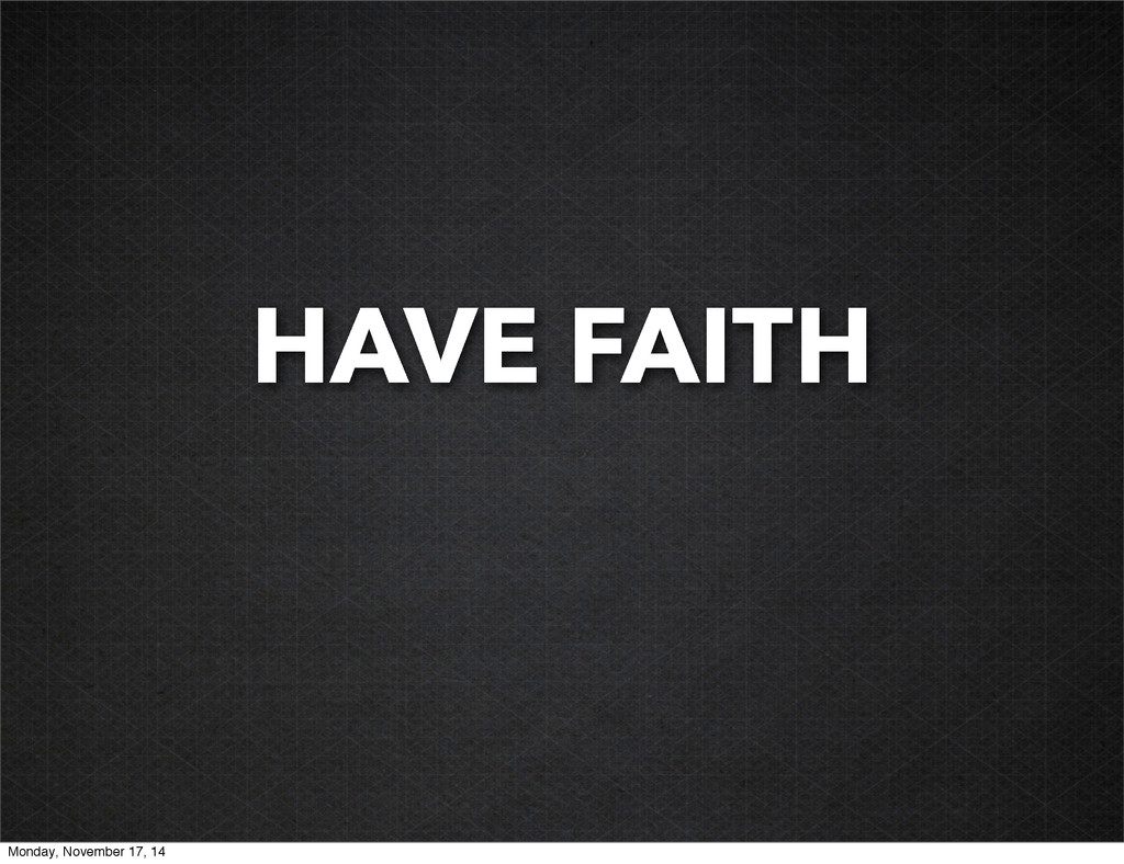 HAVE FAITH Monday, November 17, 14