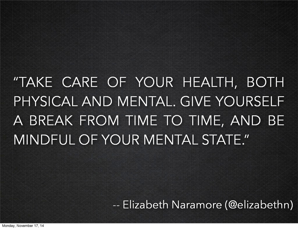 """""""TAKE CARE OF YOUR HEALTH, BOTH PHYSICAL AND ME..."""