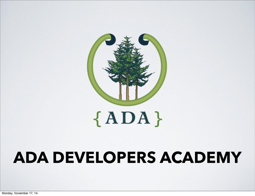 ADA DEVELOPERS ACADEMY Monday, November 17, 14