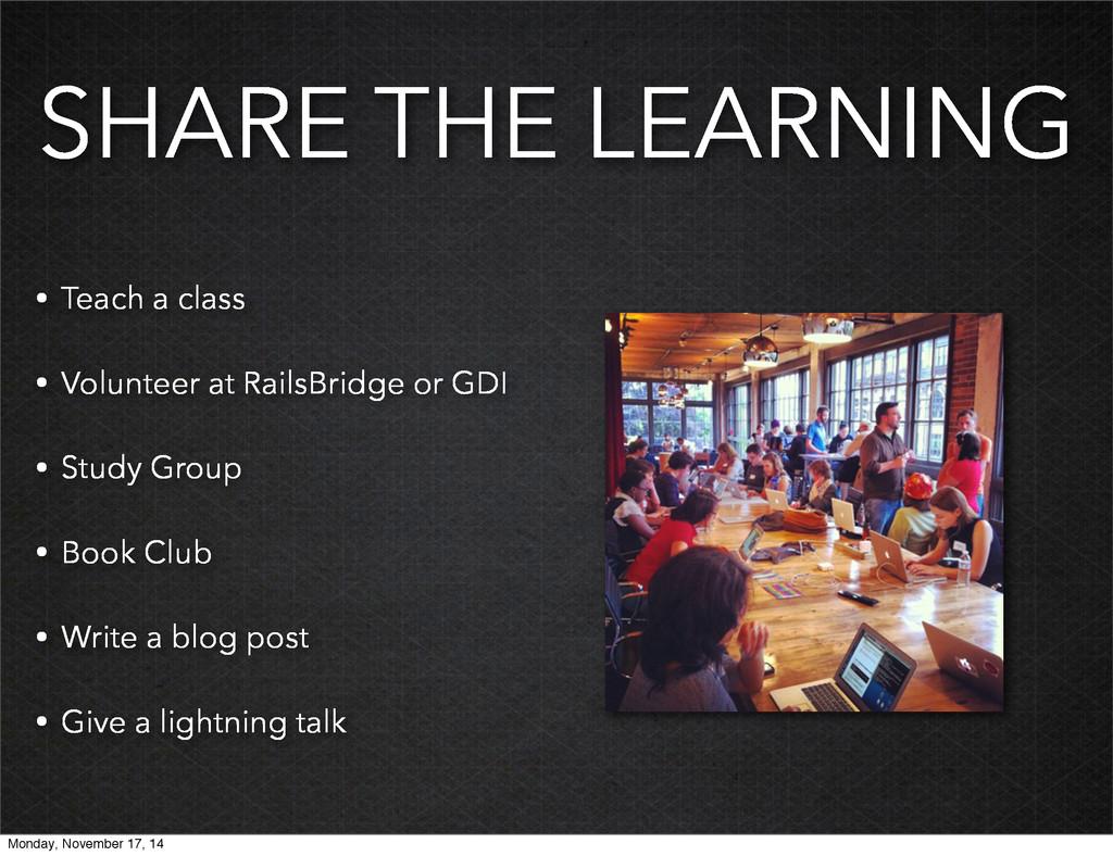 SHARE THE LEARNING • Teach a class • Volunteer ...