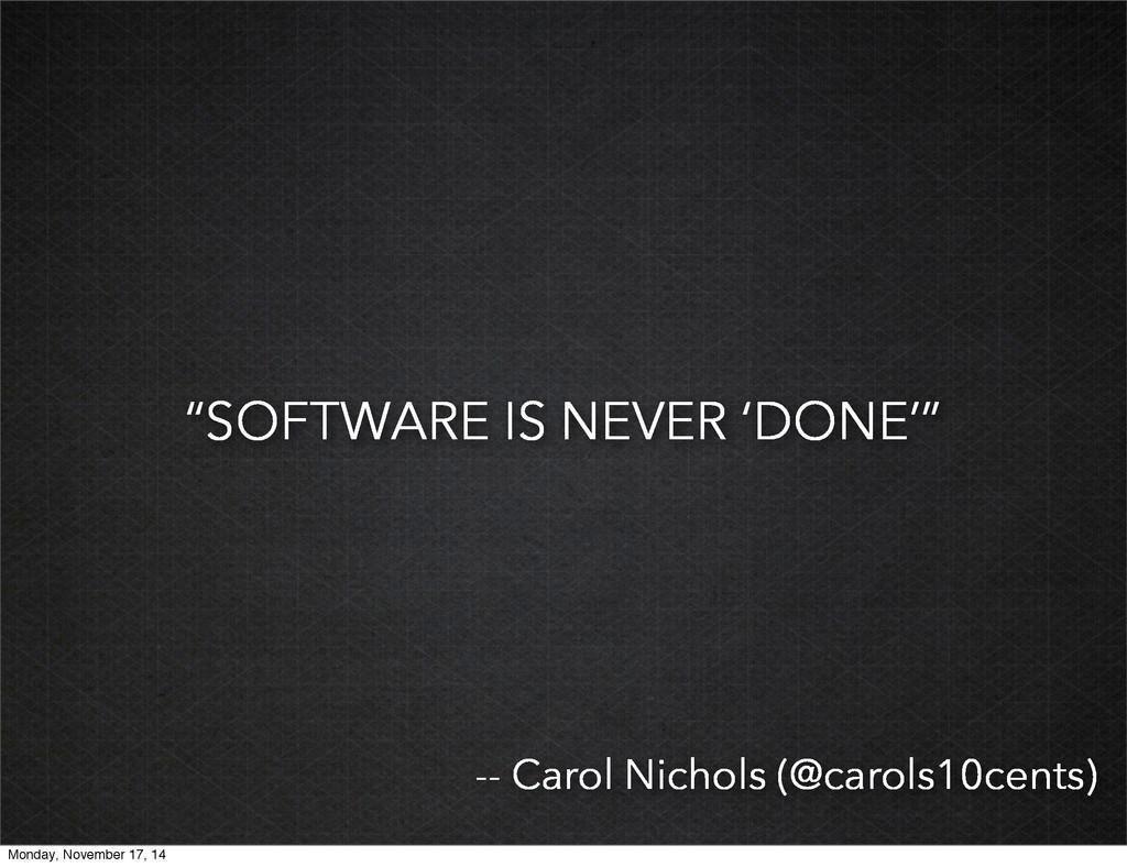 """SOFTWARE IS NEVER 'DONE'"" -- Carol Nichols (@c..."