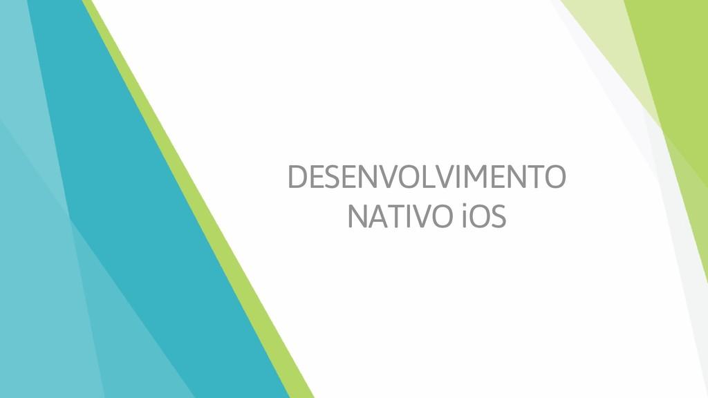 DESENVOLVIMENTO NATIVO iOS