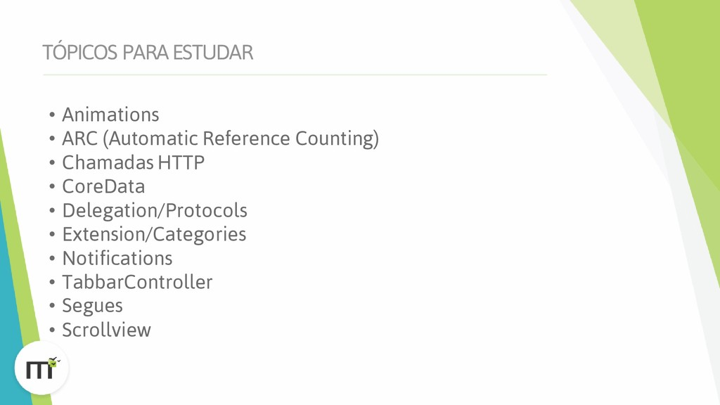 TÓPICOS PARA ESTUDAR • Animations • ARC (Automa...
