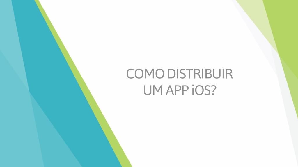 COMO DISTRIBUIR UM APP iOS?