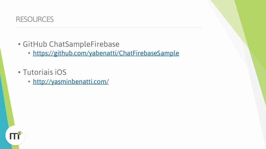 RESOURCES • GitHub ChatSampleFirebase • https:/...
