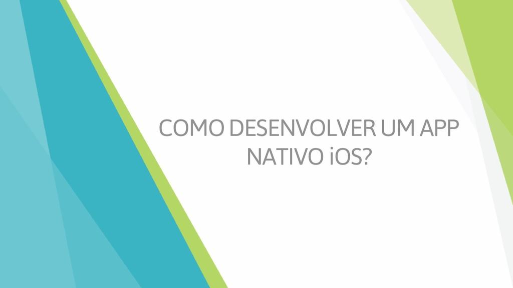 COMO DESENVOLVER UM APP NATIVO iOS?