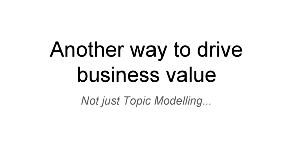Another way to drive business value Not just To...