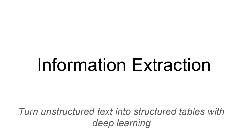 Information Extraction Turn unstructured text i...