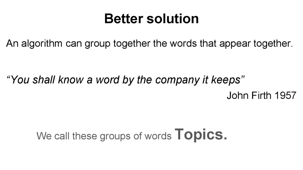 Better solution An algorithm can group together...