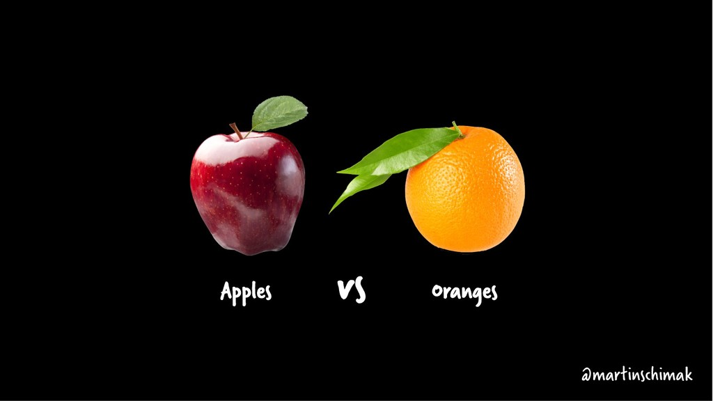 Apples Oranges @martinschimak vs