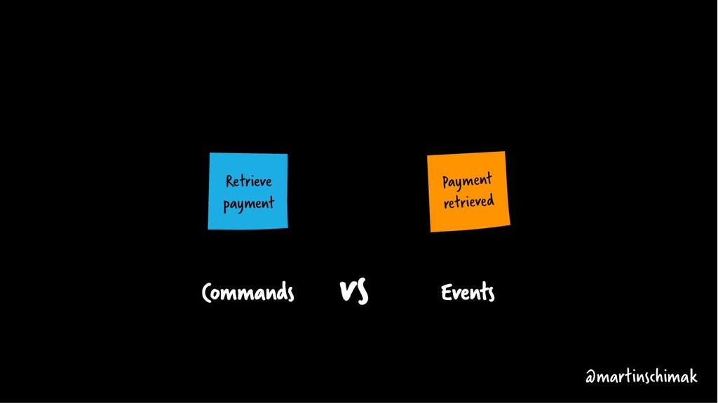 Commands Events @martinschimak vs Retrieve paym...