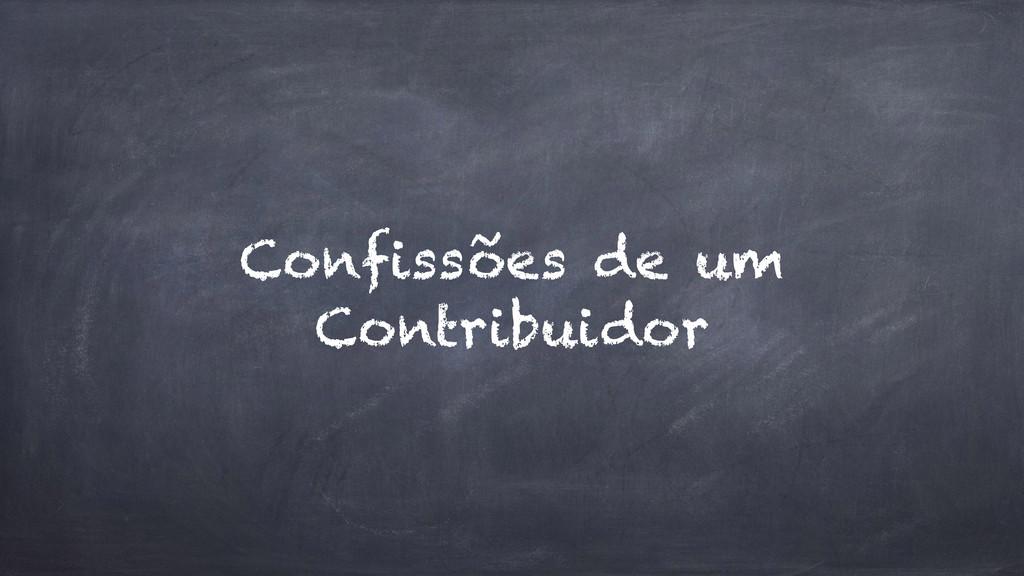 Confissões de um Contribuidor