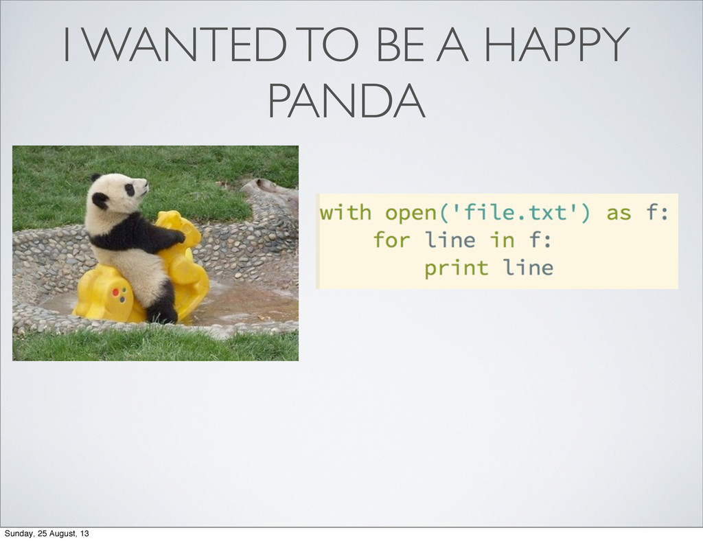 I WANTED TO BE A HAPPY PANDA Sunday, 25 August,...