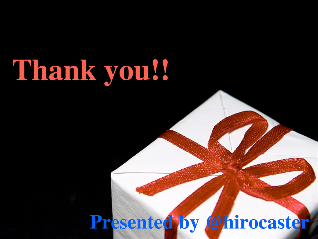 Thank you!! Presented by @hirocaster