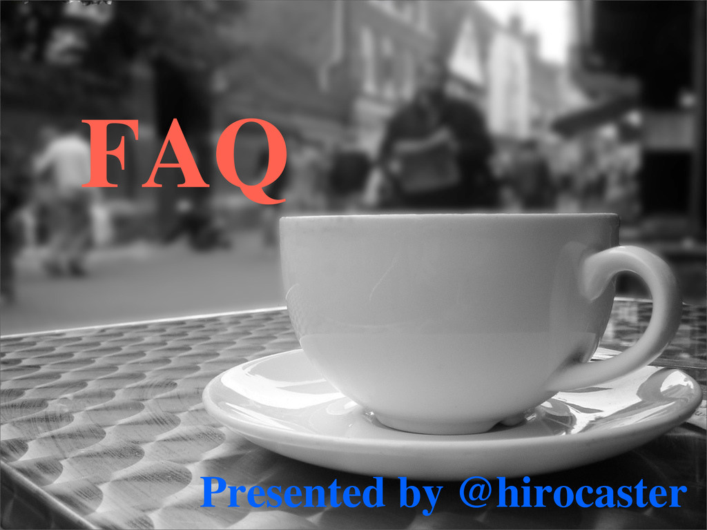 FAQ Presented by @hirocaster
