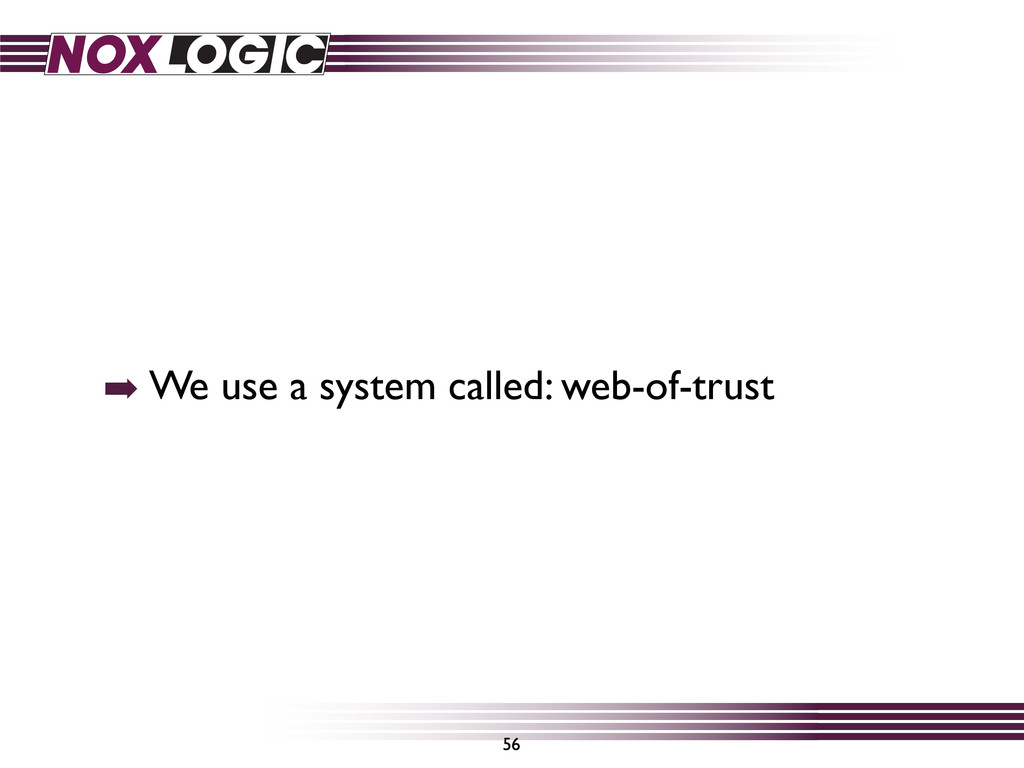 56 ➡ We use a system called: web-of-trust