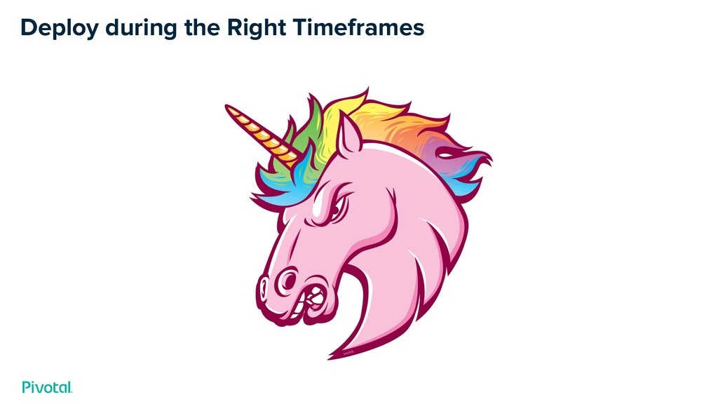 Deploy during the Right Timeframes
