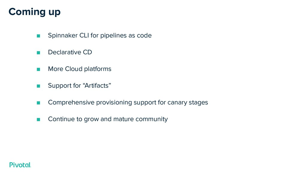 Coming up ■ Spinnaker CLI for pipelines as code...