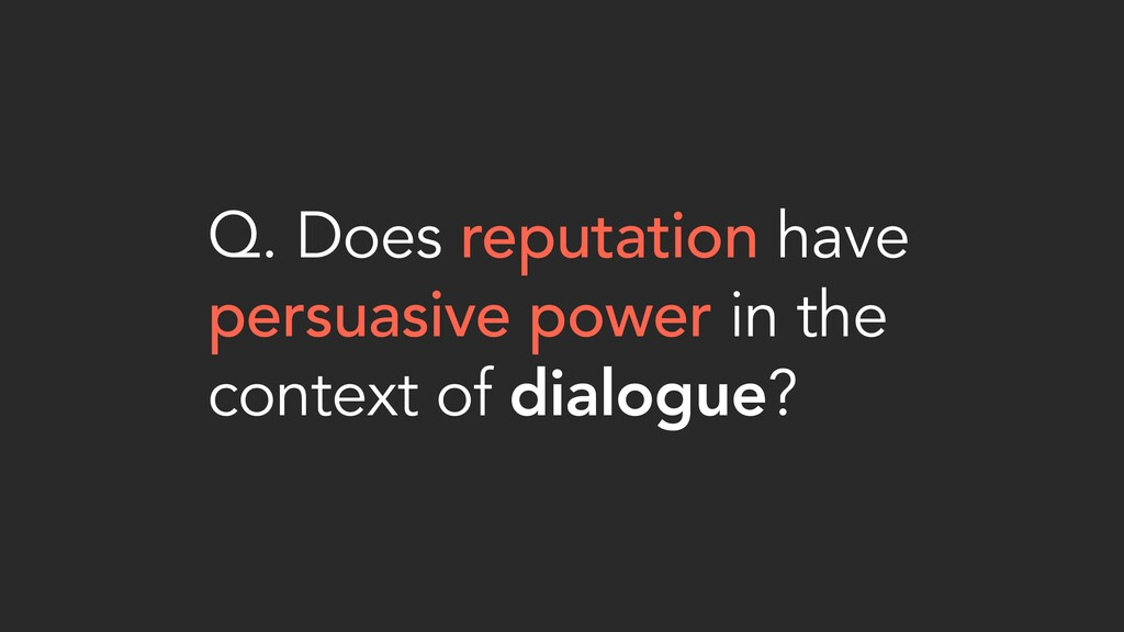Q. Does reputation have persuasive power in the...