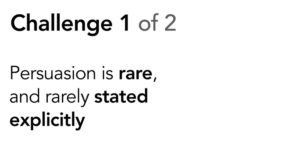 Challenge 1 of 2 Persuasion is rare, and rarely...