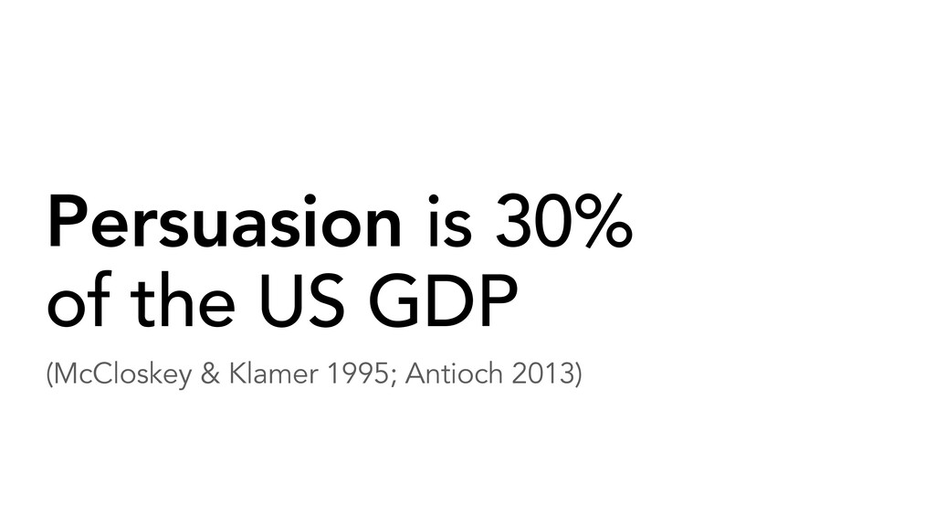 Persuasion is 30% of the US GDP (McCloskey & Kl...
