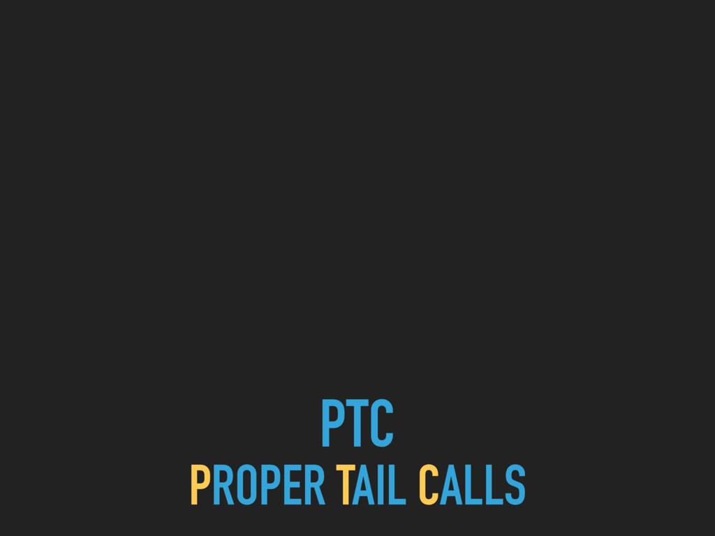 PTC PROPER TAIL CALLS