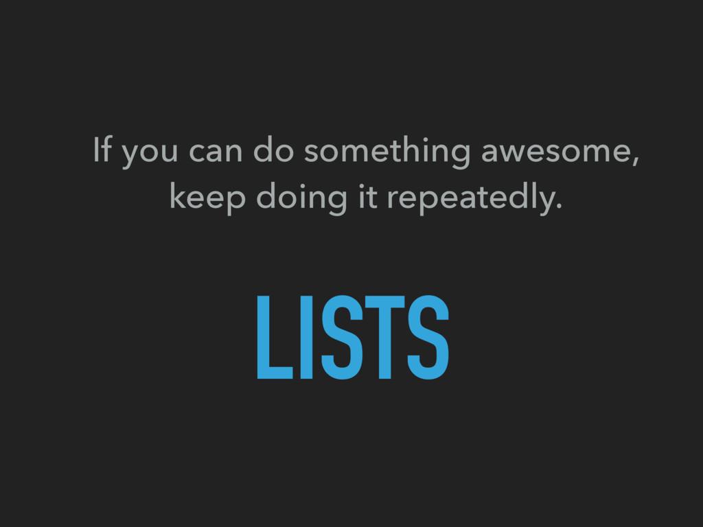 LISTS If you can do something awesome, keep doi...