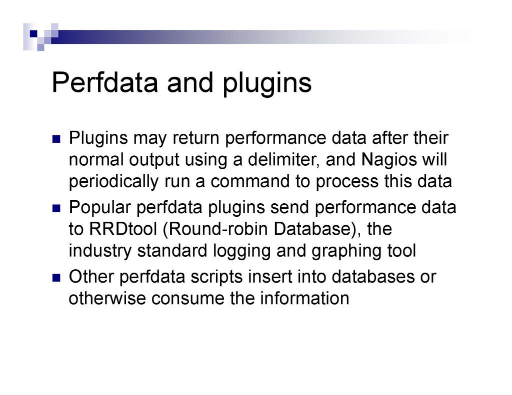 Perfdata and plugins  Plugins may return perfo...