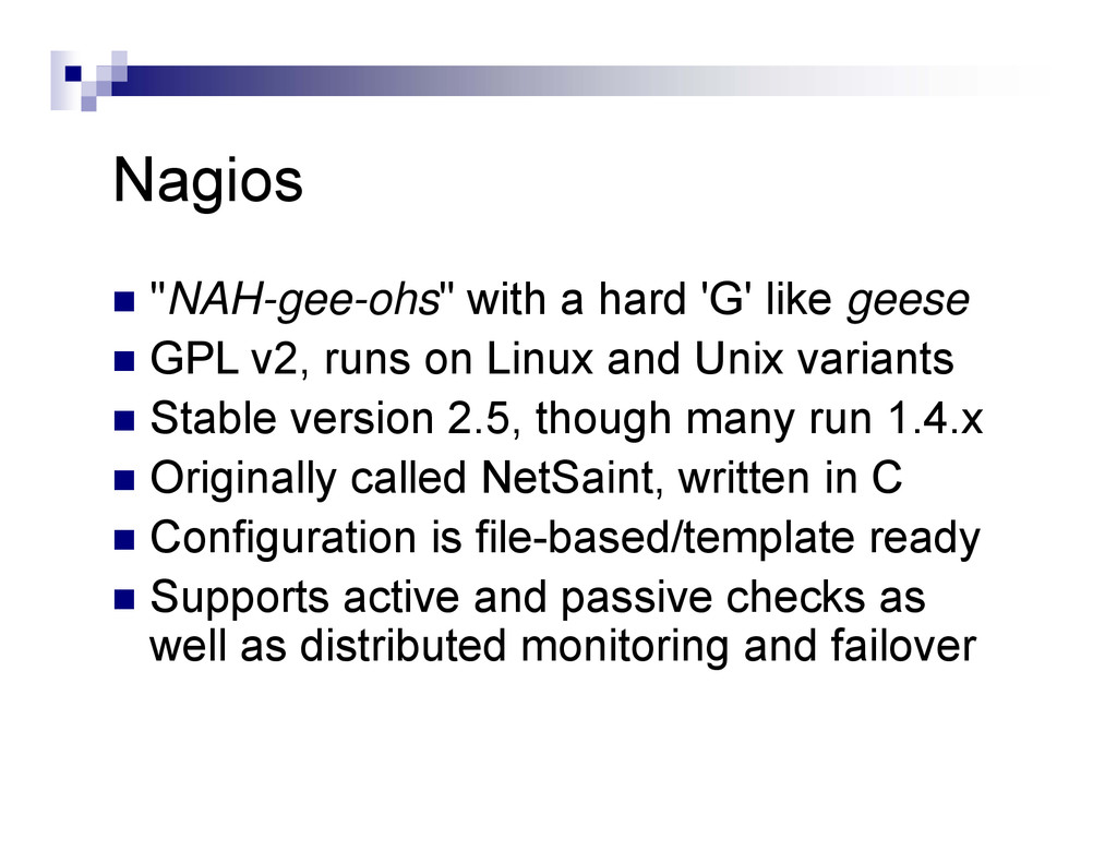 "Nagios  ""NAH-gee-ohs"" with a hard 'G' like gee..."
