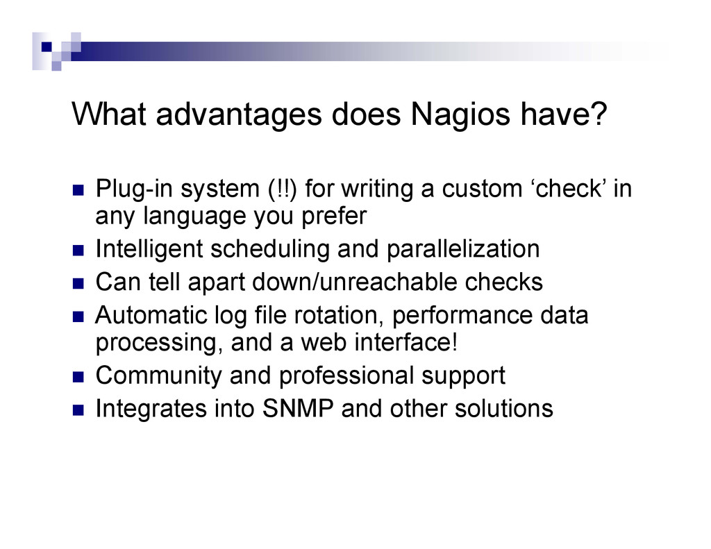 What advantages does Nagios have?  Plug-in sys...