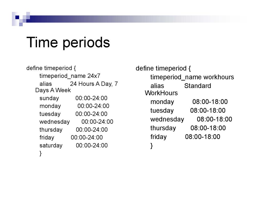 Time periods define timeperiod { timeperiod_nam...