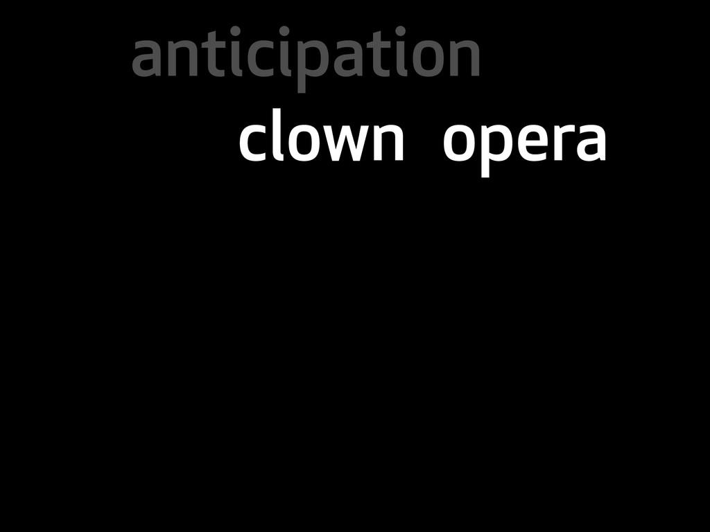 anticipation clown opera
