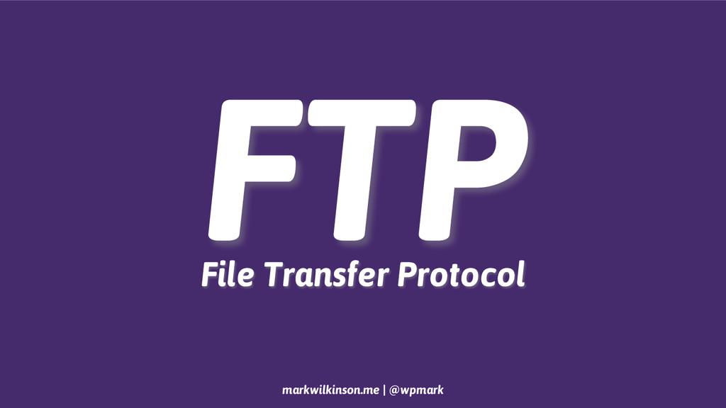 markwilkinson.me | @wpmark FTP File Transfer Pr...
