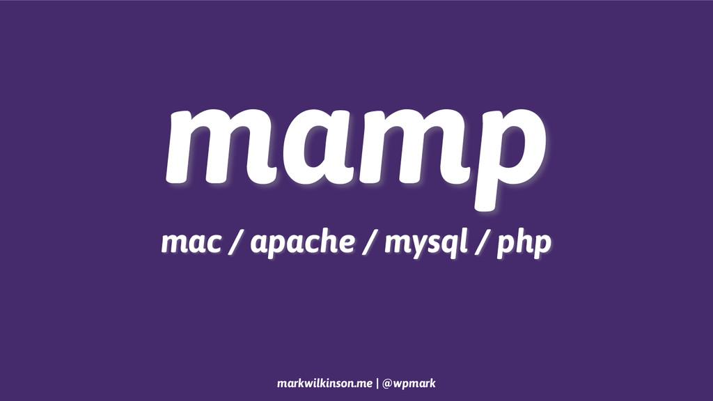 markwilkinson.me | @wpmark mamp mac / apache / ...